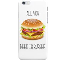 All You Need Is Burger not Love :) iPhone Case/Skin