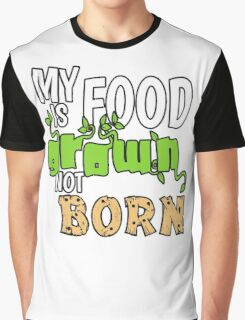 My Food is Grown Not Born Graphic T-Shirt