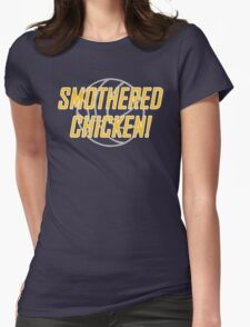 Smothered Chicken Womens Fitted T-Shirt