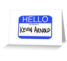 Hello My Name Is Kevin Arnold Greeting Card