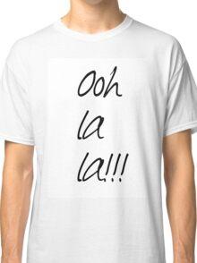 Ooh La La!!! Classic T-Shirt