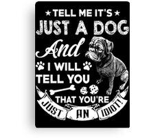 Don't Tell Me It's Just A Dog Canvas Print