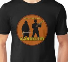 Tell that to Kanjiklub! Unisex T-Shirt