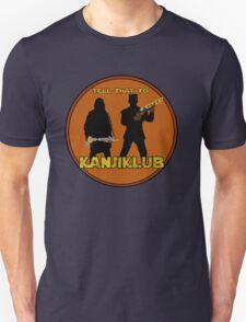 Tell that to Kanjiklub! Unisex T-Shirt