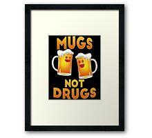 Mugs not drugs Framed Print