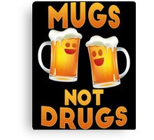 Mugs not drugs Canvas Print