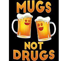 Mugs not drugs Photographic Print