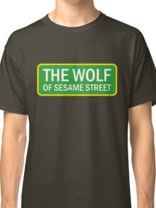 The Wolf of Sesame Street Classic T-Shirt