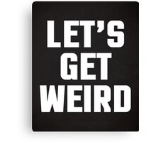 Get Weird Funny Quote Canvas Print