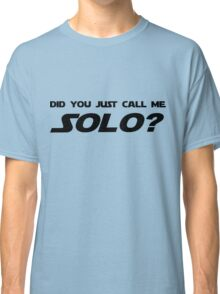 Did You Just Call Me Solo - Star Wars Classic T-Shirt