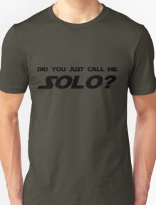 Did You Just Call Me Solo - Star Wars T-Shirt