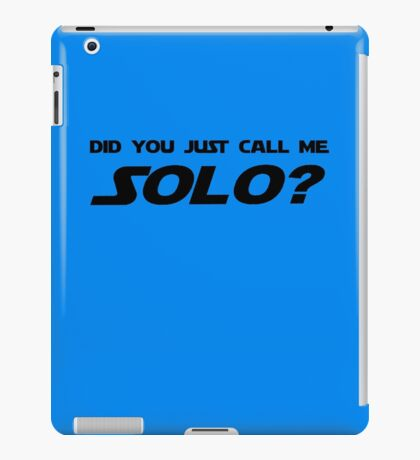 Did You Just Call Me Solo - Star Wars iPad Case/Skin