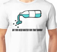 Apply Water To Burned Area Unisex T-Shirt