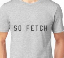 So. Fetch. Unisex T-Shirt
