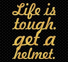 Life is tough. get a helmet. - Inspirational Quote by Wordpower