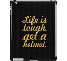 Life is tough. get a helmet. - Inspirational Quote iPad Case/Skin