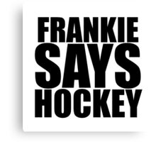 Frankie Says Hockey! Canvas Print