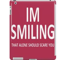 I'm Smiling. That Alone Should Scare You. iPad Case/Skin