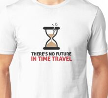 Time travel has no future Unisex T-Shirt