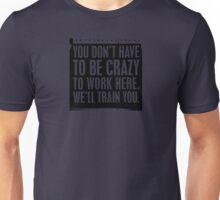 We'll train you. Working hard Unisex T-Shirt