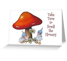 Take Time To Smell the Flowers, Toadstool, Gnomes Greeting Card