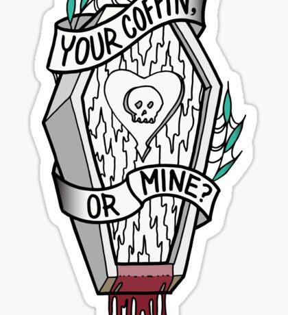 Your Coffin or Mine? Sticker
