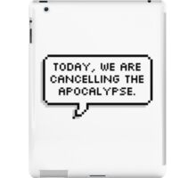 Cancelling the apocalypse iPad Case/Skin