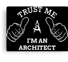 TRUST ME I'M AN ARCHITECT Canvas Print