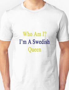 Who Am I? I'm A Swedish Queen  T-Shirt