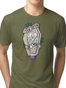 Your Coffin or Mine?  Tri-blend T-Shirt