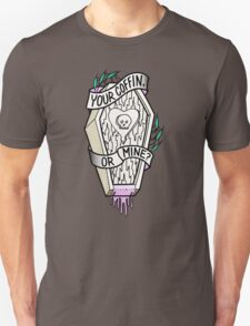Your Coffin or Mine?  T-Shirt