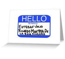 Hello My Name Is Esteban Julio Ricardo Montoya De La Rosa Ramirez  Greeting Card