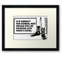 Without women men would wear old socks. Framed Print