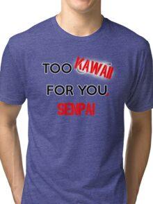 Too kawaii for you, senpai -WHITE- Tri-blend T-Shirt