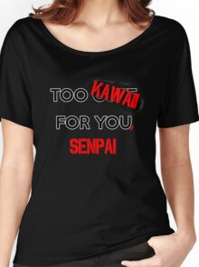 Too kawaii for you, senpai -BLACK- Women's Relaxed Fit T-Shirt