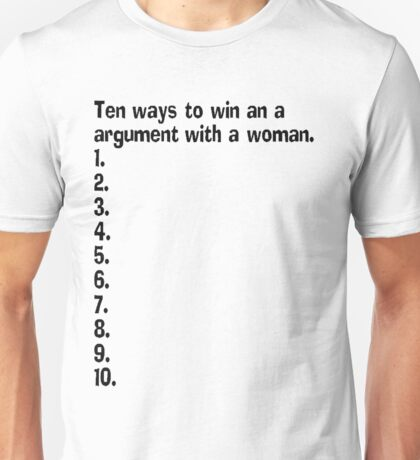 Ten Ways To Win An Argument With A Woman Unisex T-Shirt