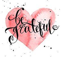 Conceptual handwritten phrase be grateful. by KatyaBranch