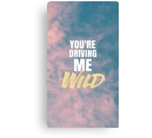 YOU'RE DRIVING ME WILD Canvas Print