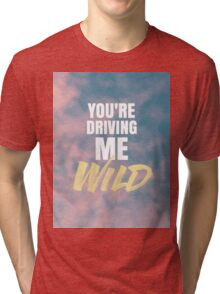 YOU'RE DRIVING ME WILD Tri-blend T-Shirt