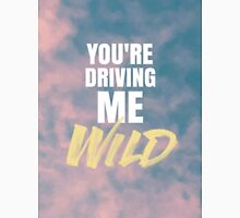 YOU'RE DRIVING ME WILD T-Shirt