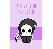 I Love You To Death Photographic Print