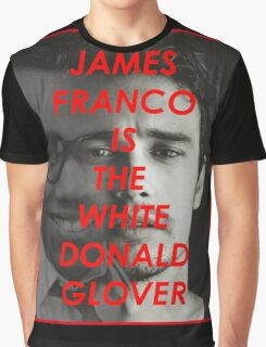 JAMES FRANCO IS THE WHITE DONALD GROVER (CHILDISH GAMBINO) Graphic T-Shirt