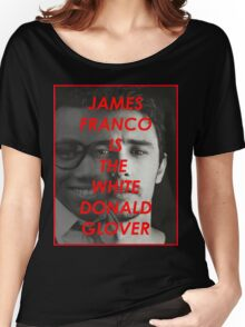 JAMES FRANCO IS THE WHITE DONALD GROVER (CHILDISH GAMBINO) Women's Relaxed Fit T-Shirt