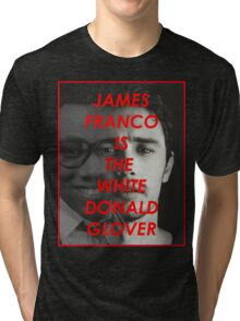 JAMES FRANCO IS THE WHITE DONALD GROVER (CHILDISH GAMBINO) Tri-blend T-Shirt