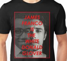 JAMES FRANCO IS THE WHITE DONALD GROVER (CHILDISH GAMBINO) Unisex T-Shirt
