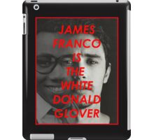 JAMES FRANCO IS THE WHITE DONALD GROVER (CHILDISH GAMBINO) iPad Case/Skin