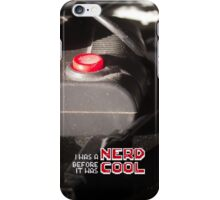 I was a NERD before it was COOL iPhone Case/Skin