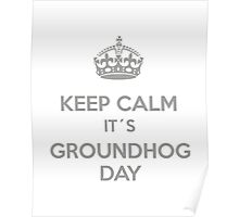 Keep Calm it´s Groundhog Day Poster