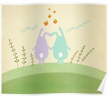 Cute Bunnies - I Love You ... I Love You More Poster