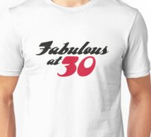 30 years old and fabulous! Unisex T-Shirt